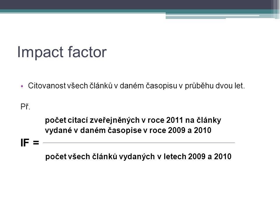 Impact factor Citovanost všech článků v daném časopisu v průběhu dvou let.
