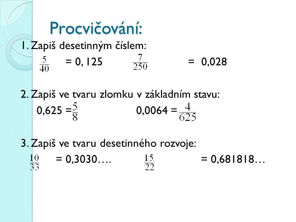 Procvičování: 1.Zapiš desetinným číslem: = 0, 125 = 0,028 2.