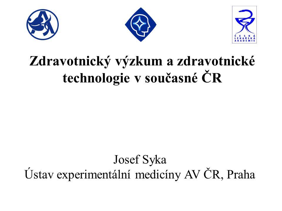 Zdravotnický výzkum a zdravotnické technologie v současné ČR Josef Syka Ústav experimentální medicíny AV ČR, Praha