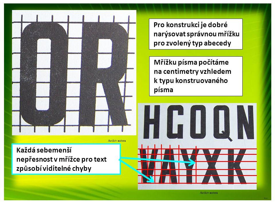 Archiv autora ©c.zuk Pro konstrukci je dobré narýsovat správnou mřížku pro zvolený typ abecedy Mřížku písma počítáme na centimetry vzhledem k typu kon