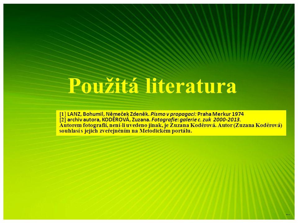 Použitá literatura [1] LANZ, Bohumil, Němeček Zdeněk. Písmo v propagaci: Praha Merkur 1974 [2] archiv autora, KODĚROVÁ, Zuzana. Fotografie: galerie c.