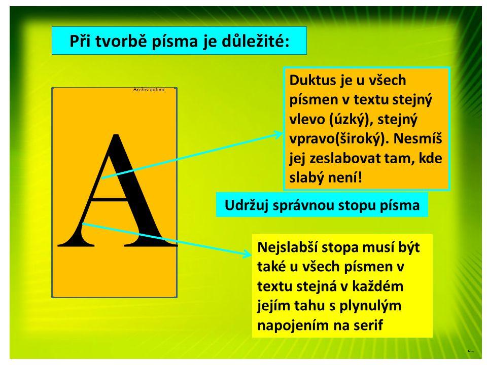 Při tvorbě písma je důležité: Archiv autora ©c.zuk c Duktus je u všech písmen v textu stejný vlevo (široký), stejný vpravo(úzký).
