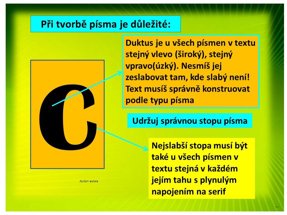 Při tvorbě písma je důležité: Archiv autora ©c.zuk c Duktus je u všech písmen v textu stejný vlevo (široký), stejný vpravo(úzký). Nesmíš jej zeslabova