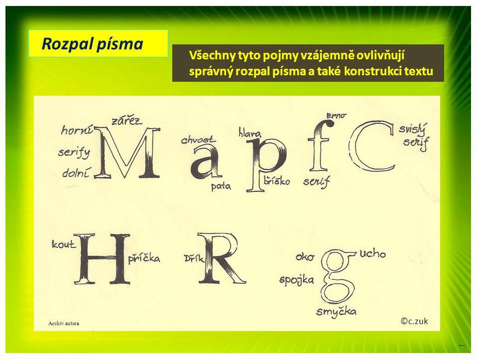Rozpal písma ©c.zuk Všechny tyto pojmy vzájemně ovlivňují správný rozpal písma a také konstrukci textu ©c.zuk Archiv autora