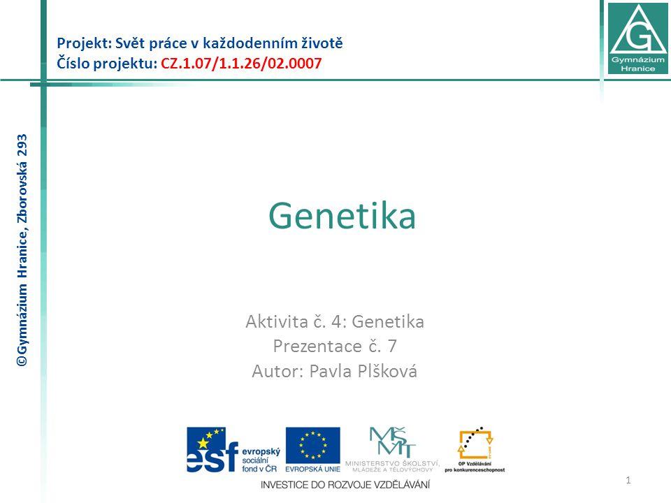 Genetika Projekt: Svět práce v každodenním životě Číslo projektu: CZ.1.07/1.1.26/02.0007 1 Aktivita č. 4: Genetika Prezentace č. 7 Autor: Pavla Plškov