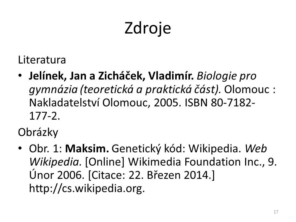 Zdroje Literatura Jelínek, Jan a Zicháček, Vladimír. Biologie pro gymnázia (teoretická a praktická část). Olomouc : Nakladatelství Olomouc, 2005. ISBN