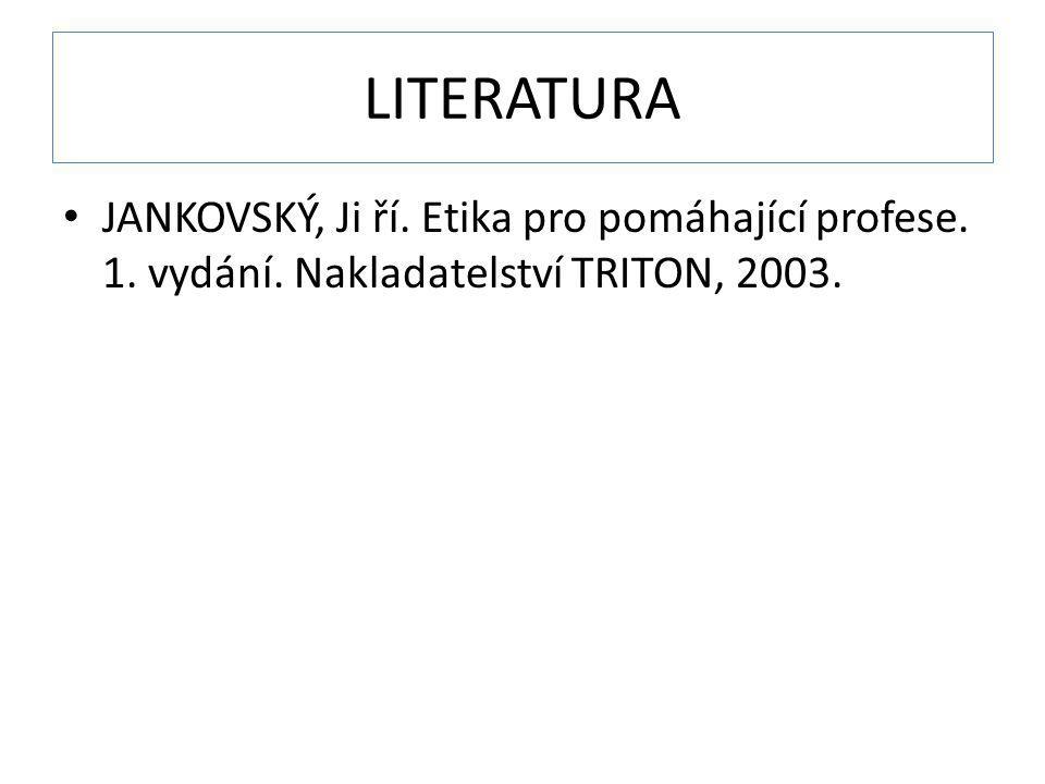 LITERATURA JANKOVSKÝ, Ji ří. Etika pro pomáhající profese. 1. vydání. Nakladatelství TRITON, 2003.
