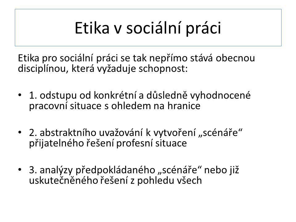 Etika v sociální práci Etika pro sociální práci se tak nepřímo stává obecnou disciplínou, která vyžaduje schopnost: 1. odstupu od konkrétní a důsledně