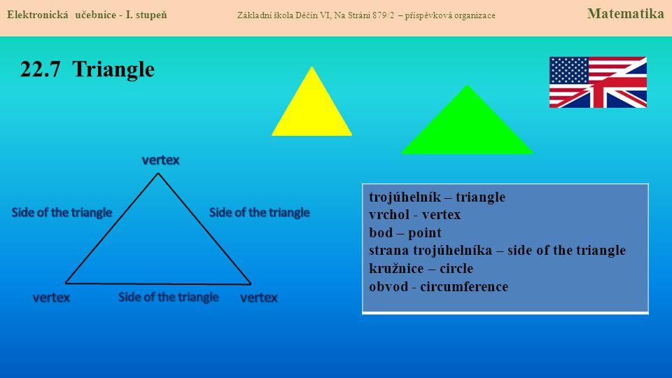 22.7 Triangle Elektronická učebnice - I. stupeň Základní škola Děčín VI, Na Stráni 879/2 – příspěvková organizace Matematika trojúhelník – triangle vr