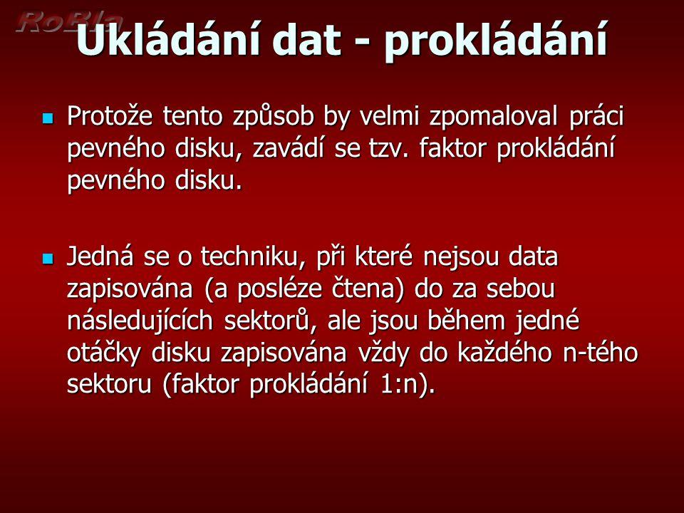 Ukládání dat - prokládání Protože tento způsob by velmi zpomaloval práci pevného disku, zavádí se tzv.
