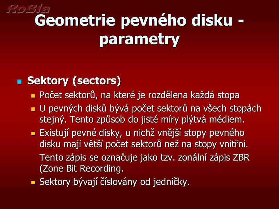 Geometrie pevného disku - parametry Sektory (sectors) Sektory (sectors) Počet sektorů, na které je rozdělena každá stopa Počet sektorů, na které je rozdělena každá stopa U pevných disků bývá počet sektorů na všech stopách stejný.