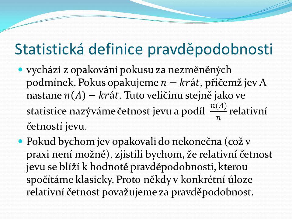 Příklady využití statistické pravděpodobnosti Pravděpodobnost narození chlapce či dívky v ČR lze určit pouze ze statistických údajů v průběhu let.