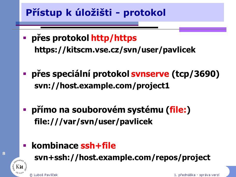 Přístup k úložišti - protokol  přes protokol http/https https://kitscm.vse.cz/svn/user/pavlicek  přes speciální protokol svnserve (tcp/3690) svn://host.example.com/project1  přímo na souborovém systému (file:) file:///var/svn/user/pavlicek  kombinace ssh+file svn+ssh://host.example.com/repos/project 8 © Luboš Pavlíček1.