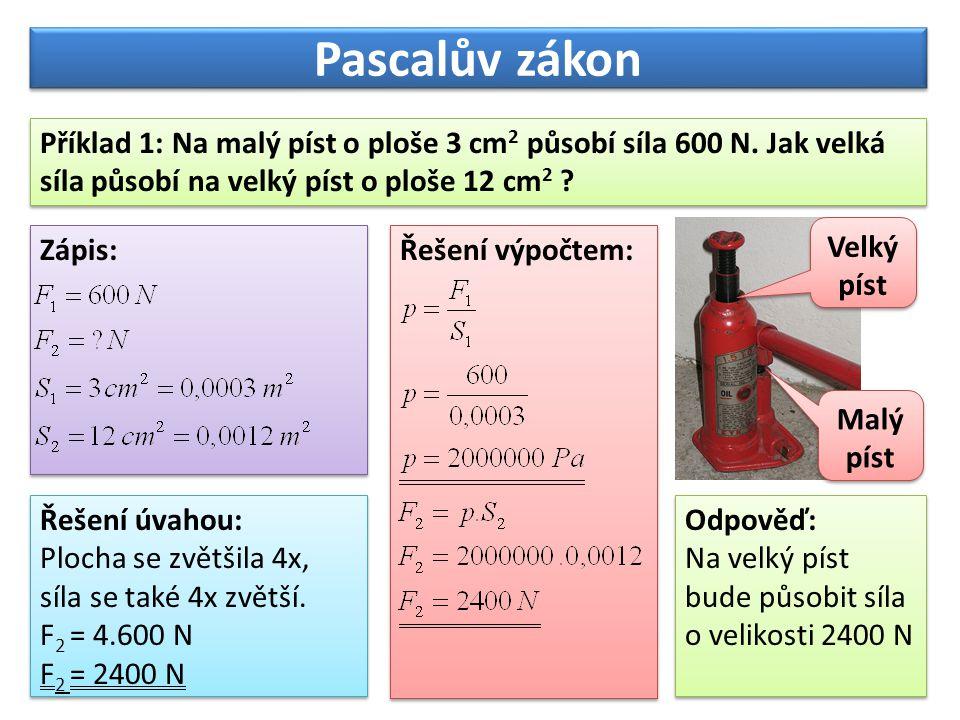 Pascalův zákon Využití hydraulického zařízení: Jeden z mnoha pístů V přívodní hadici je velký tlak VIDEO Model bagru VIDEO Model bagru VIDEO Bagr při práci VIDEO Bagr při práci