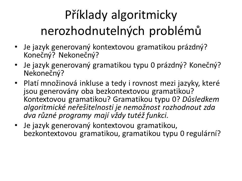 Příklady algoritmicky nerozhodnutelných problémů Je jazyk generovaný kontextovou gramatikou prázdný? Konečný? Nekonečný? Je jazyk generovaný gramatiko