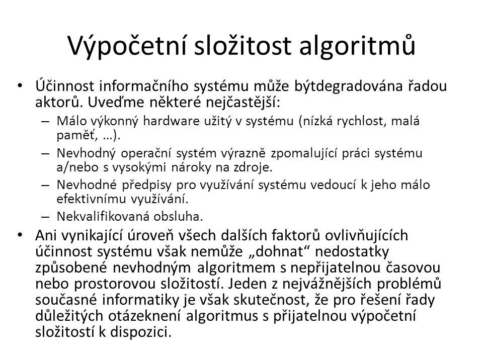 Výpočetní složitost algoritmů Účinnost informačního systému může býtdegradována řadou aktorů. Uveďme některé nejčastější: – Málo výkonný hardware užit