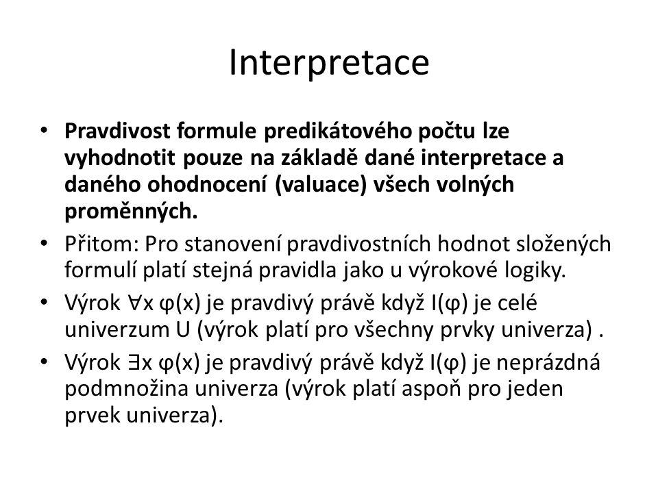 Interpretace Pravdivost formule predikátového počtu lze vyhodnotit pouze na základě dané interpretace a daného ohodnocení (valuace) všech volných prom