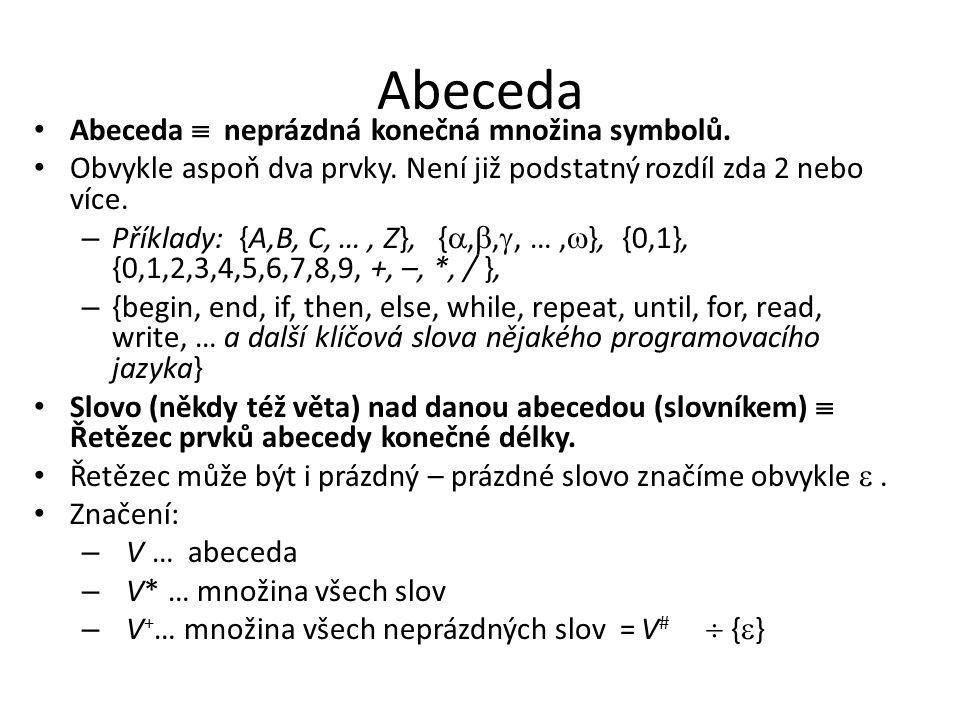 Abeceda Abeceda  neprázdná konečná množina symbolů. Obvykle aspoň dva prvky. Není již podstatný rozdíl zda 2 nebo více. – Příklady: {A,B, C, …, Z}, {