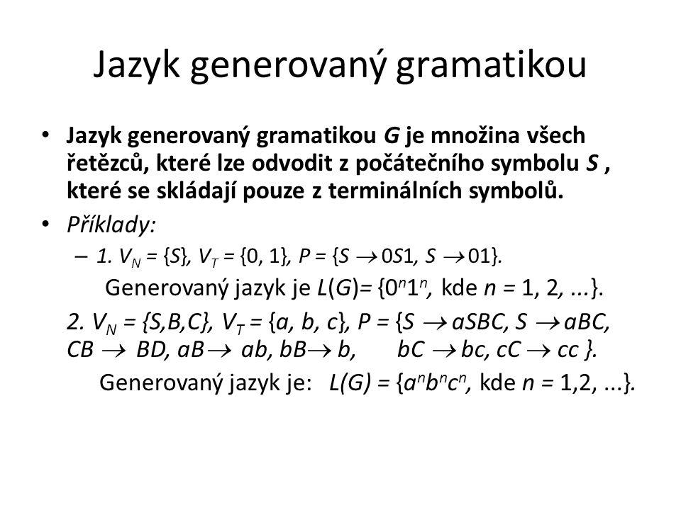 Jazyk generovaný gramatikou Jazyk generovaný gramatikou G je množina všech řetězců, které lze odvodit z počátečního symbolu S, které se skládají pouze
