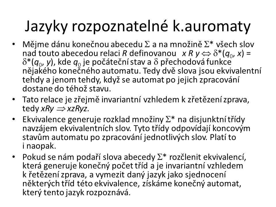 Jazyky rozpoznatelné k.auromaty Mějme dánu konečnou abecedu  a na množině  * všech slov nad touto abecedou relaci R definovanou x R y   *(q 0, x)
