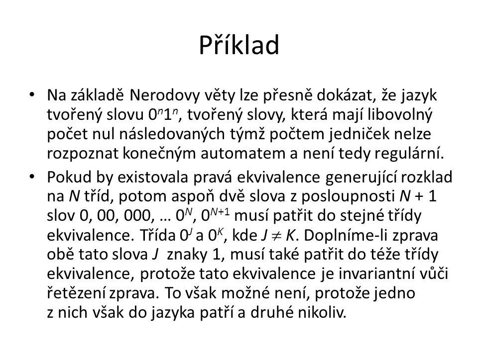 Příklad Na základě Nerodovy věty lze přesně dokázat, že jazyk tvořený slovu 0 n 1 n, tvořený slovy, která mají libovolný počet nul následovaných týmž