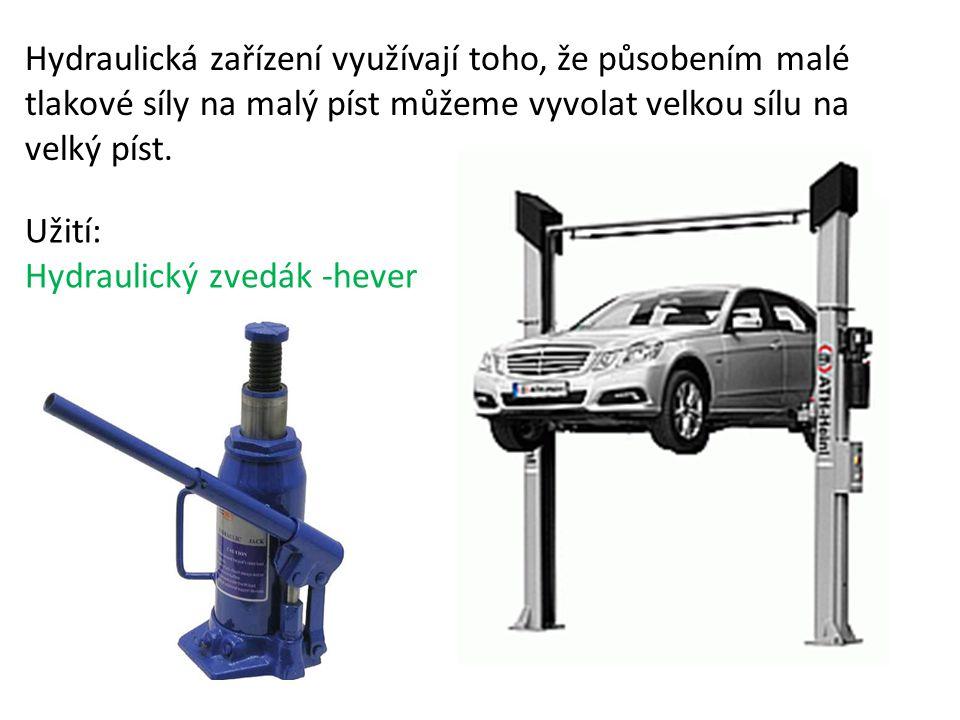 Hydraulická zařízení využívají toho, že působením malé tlakové síly na malý píst můžeme vyvolat velkou sílu na velký píst. Užití: Hydraulický zvedák -