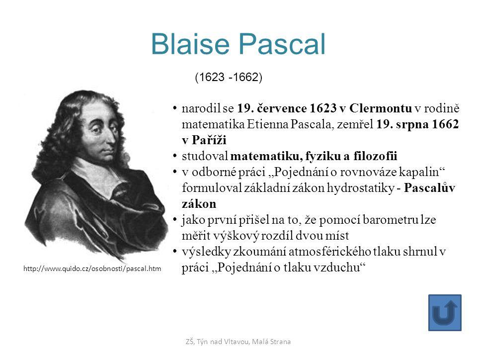 Blaise Pascal (1623 -1662) narodil se 19. července 1623 v Clermontu v rodině matematika Etienna Pascala, zemřel 19. srpna 1662 v Paříži studoval matem
