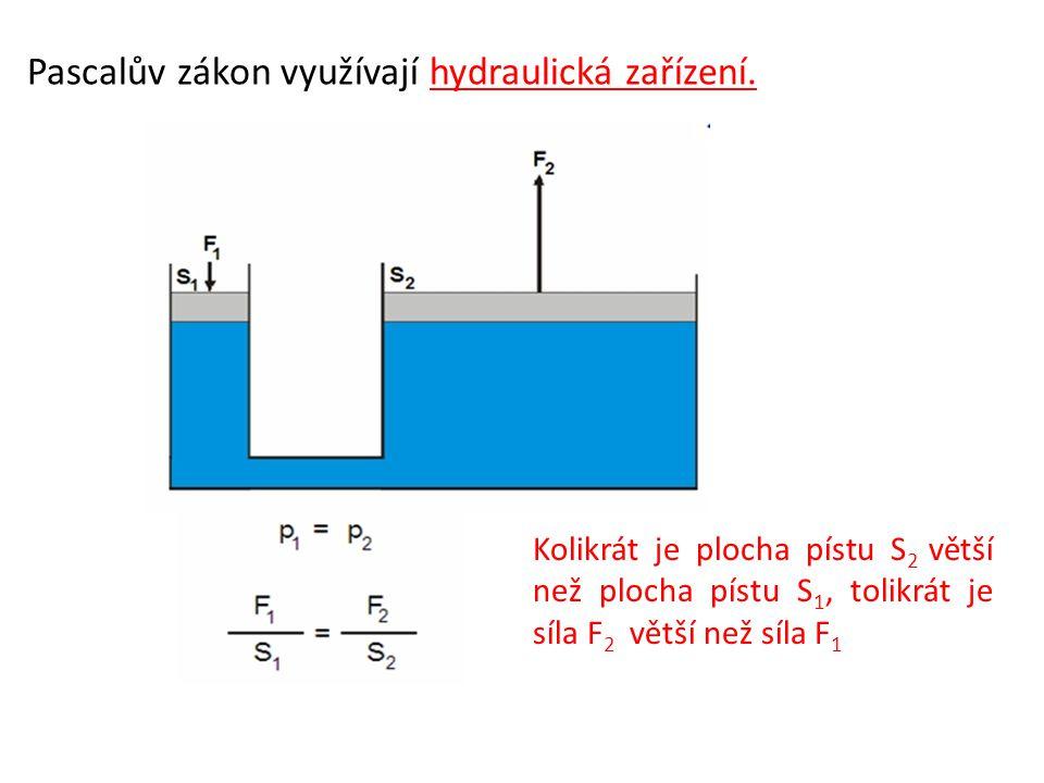 Pascalův zákon využívají hydraulická zařízení. Kolikrát je plocha pístu S 2 větší než plocha pístu S 1, tolikrát je síla F 2 větší než síla F 1