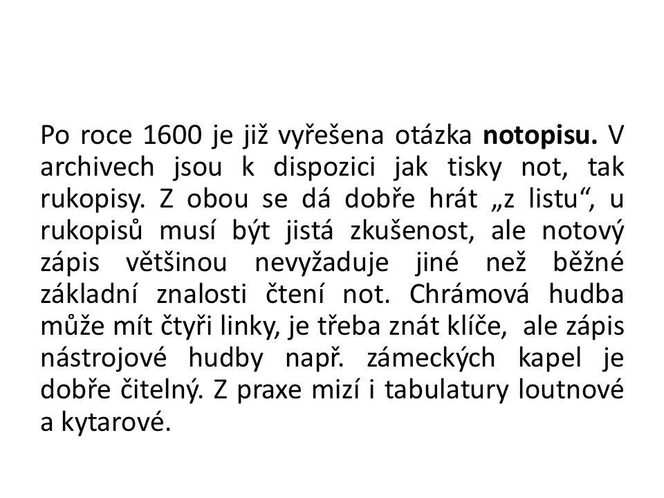 Po roce 1600 je již vyřešena otázka notopisu.
