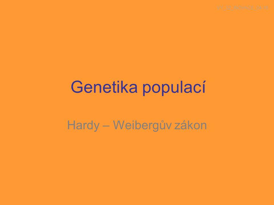 Genetika populací Hardy – Weibergův zákon VY_32_INOVACE_04-16