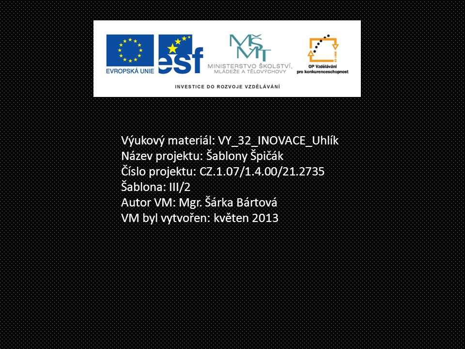 Výukový materiál: VY_32_INOVACE_Uhlík Název projektu: Šablony Špičák Číslo projektu: CZ.1.07/1.4.00/21.2735 Šablona: III/2 Autor VM: Mgr. Šárka Bártov