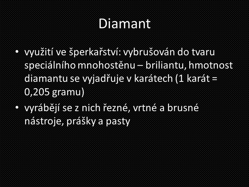 Diamant využití ve šperkařství: vybrušován do tvaru speciálního mnohostěnu – briliantu, hmotnost diamantu se vyjadřuje v karátech (1 karát = 0,205 gra