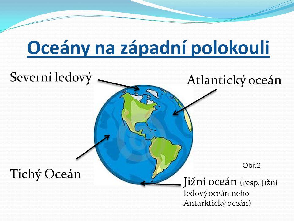 Oceány na západní polokouli Severní ledový Jižní oceán (resp.