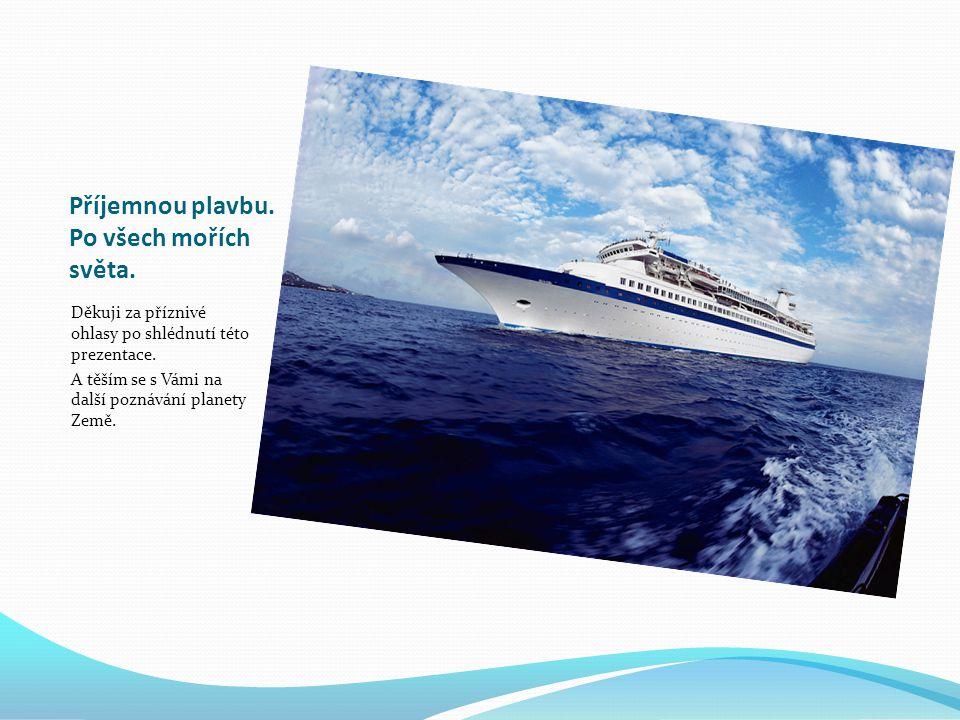 Příjemnou plavbu.Po všech mořích světa. Děkuji za příznivé ohlasy po shlédnutí této prezentace.
