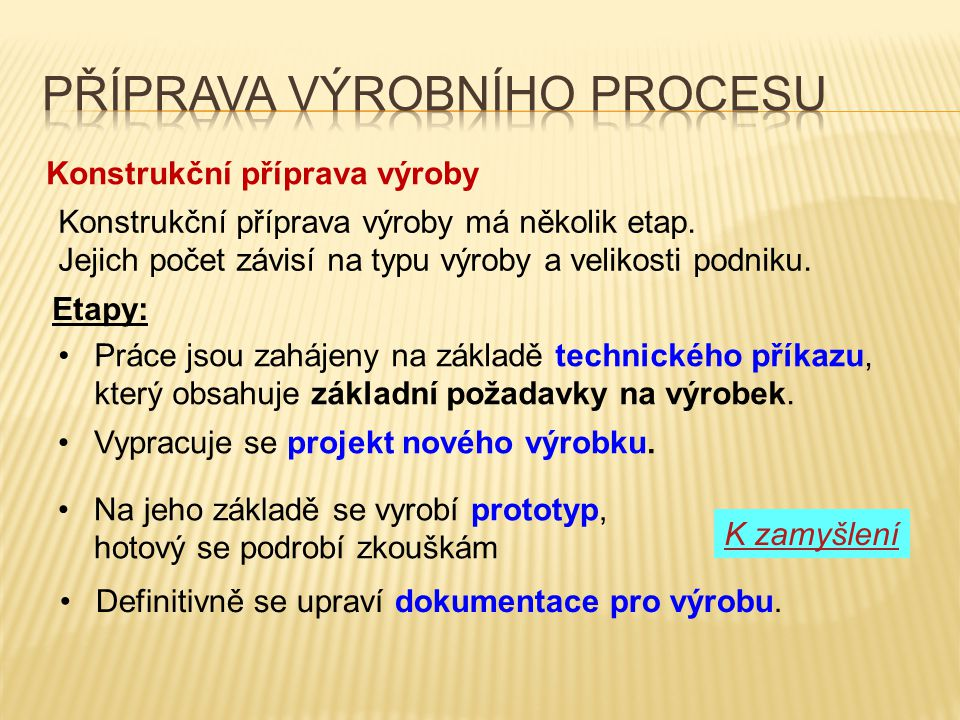 Konstrukční příprava výroby Etapy: Práce jsou zahájeny na základě technického příkazu, který obsahuje základní požadavky na výrobek. Vypracuje se proj
