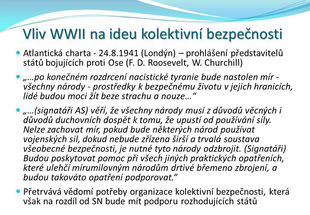 Vliv WWII na ideu kolektivní bezpečnosti Atlantická charta - 24.8.1941 (Londýn) – prohlášení představitelů států bojujících proti Ose (F. D. Roosevelt