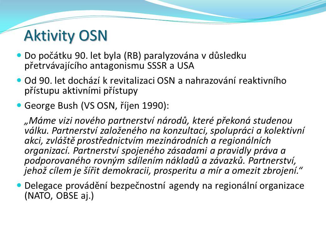Aktivity OSN Do počátku 90. let byla (RB) paralyzována v důsledku přetrvávajícího antagonismu SSSR a USA Od 90. let dochází k revitalizaci OSN a nahra