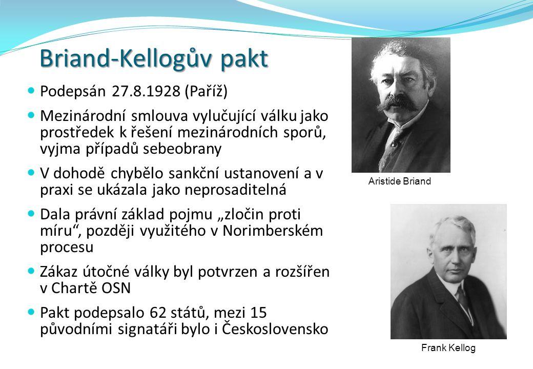 Briand-Kellogův pakt Podepsán 27.8.1928 (Paříž) Mezinárodní smlouva vylučující válku jako prostředek k řešení mezinárodních sporů, vyjma případů sebeo