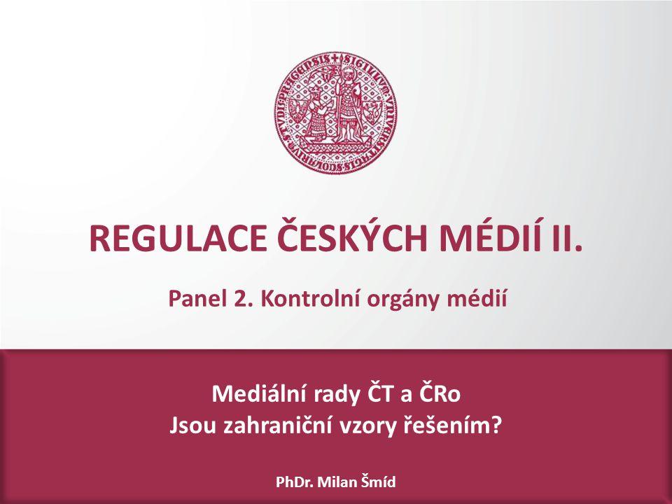 REGULACE ČESKÝCH MÉDIÍ II. Mediální rady ČT a ČRo Jsou zahraniční vzory řešením.