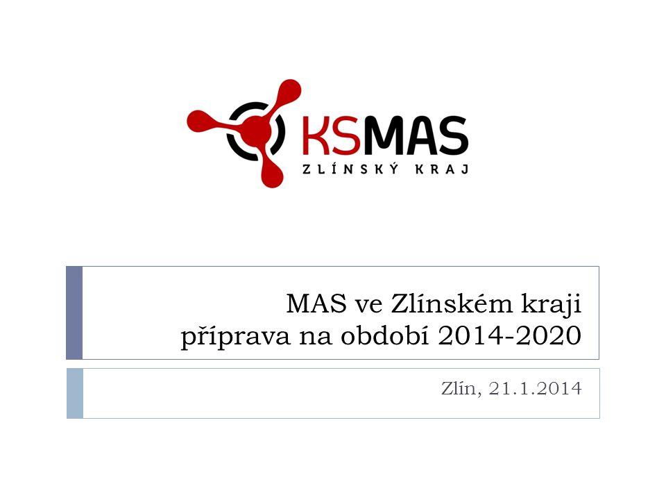 MAS ve Zlínském kraji příprava na období 2014-2020 Zlín, 21.1.2014