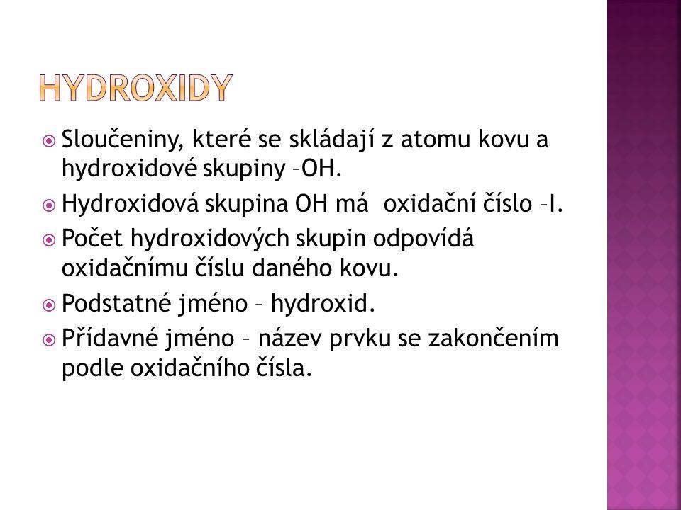  Sloučeniny, které se skládají z atomu kovu a hydroxidové skupiny –OH.
