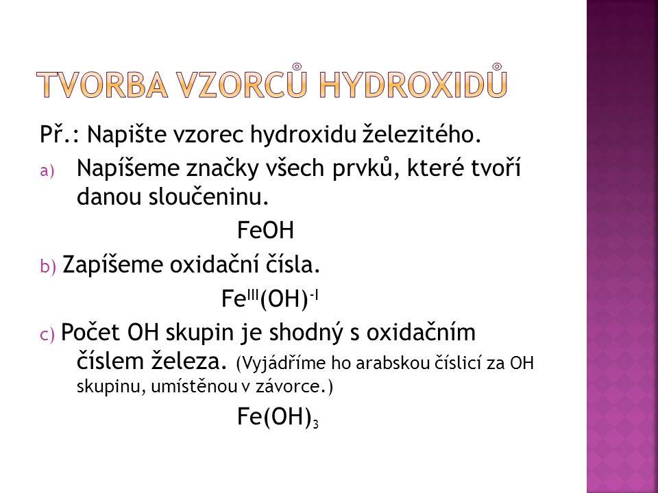 Př.: Napište vzorec hydroxidu železitého.