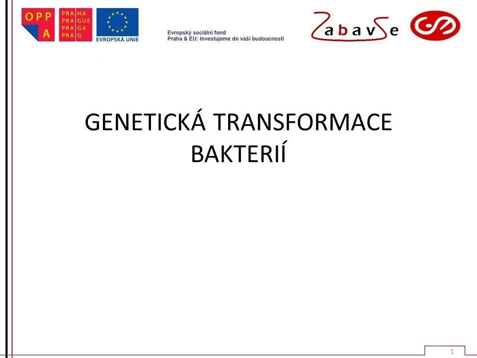 GENETICKÁ TRANSFORMACE BAKTERIÍ 1