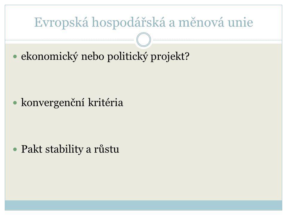 Evropská hospodářská a měnová unie ekonomický nebo politický projekt? konvergenční kritéria Pakt stability a růstu