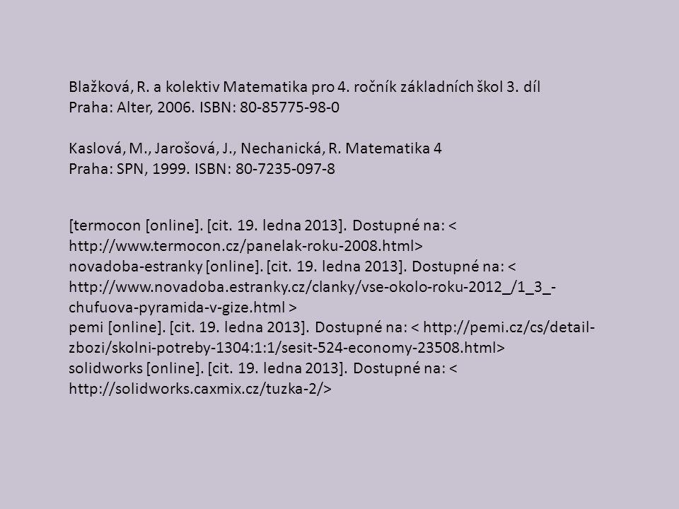 Blažková, R. a kolektiv Matematika pro 4. ročník základních škol 3. díl Praha: Alter, 2006. ISBN: 80-85775-98-0 Kaslová, M., Jarošová, J., Nechanická,