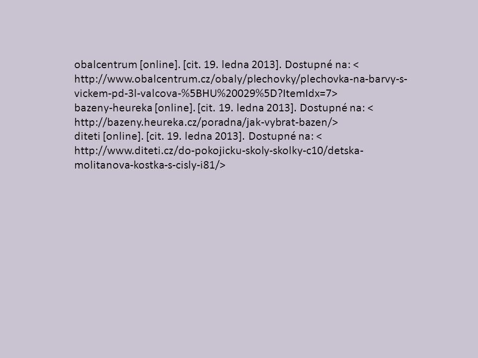 obalcentrum [online]. [cit. 19. ledna 2013]. Dostupné na: bazeny-heureka [online]. [cit. 19. ledna 2013]. Dostupné na: diteti [online]. [cit. 19. ledn