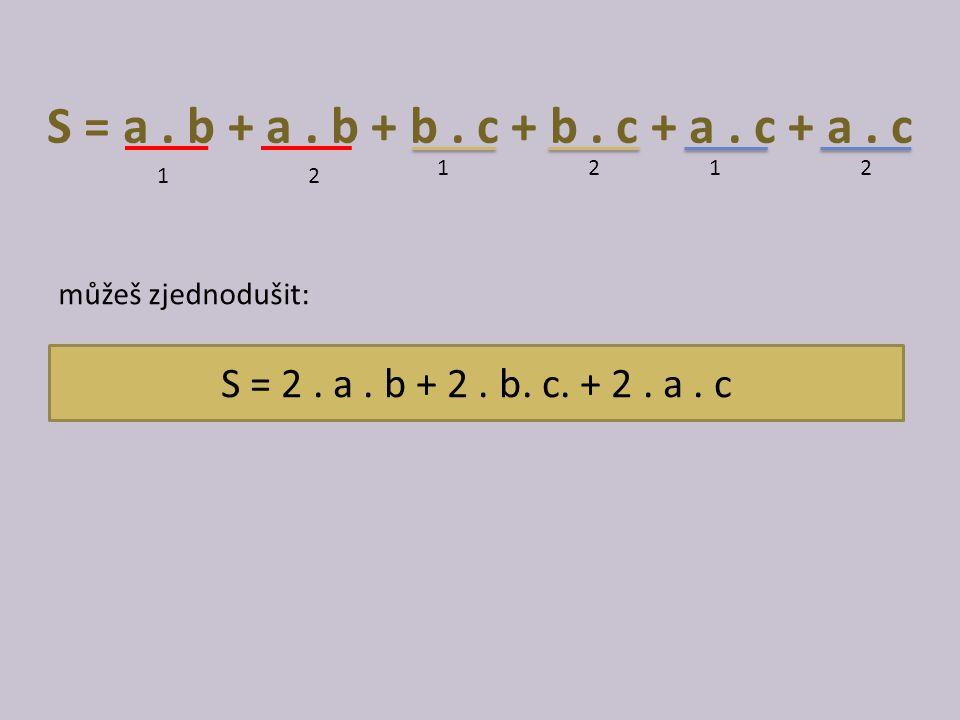 S = a. b + a. b + b. c + b. c + a. c + a. c 12 1212 můžeš zjednodušit: S = 2. a. b + 2. b. c. + 2. a. c