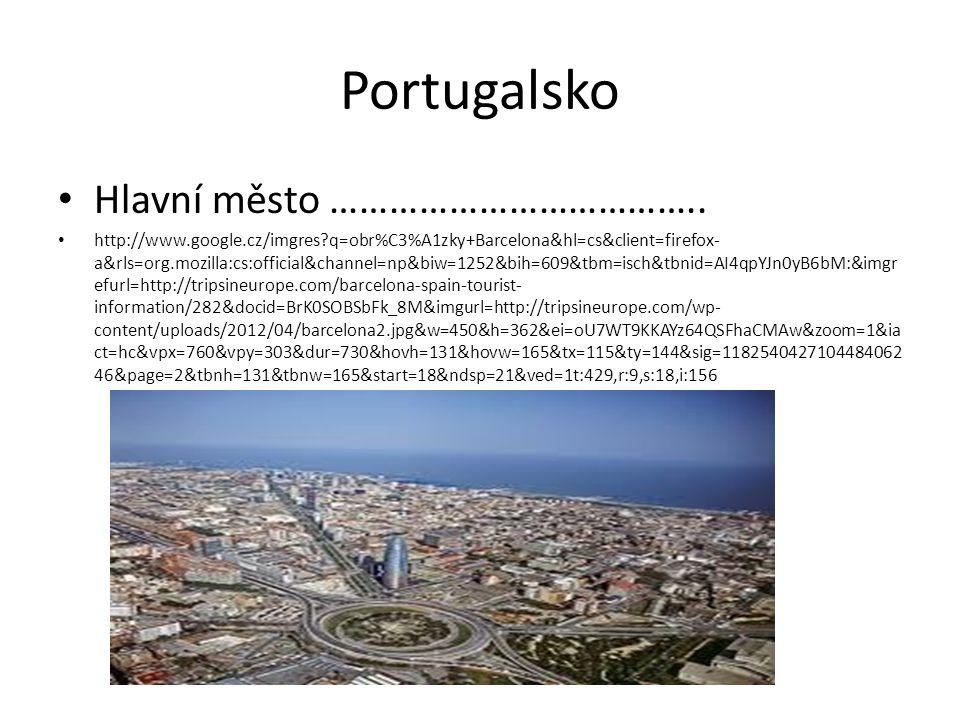 Portugalsko Hlavní město ……………………………….. http://www.google.cz/imgres?q=obr%C3%A1zky+Barcelona&hl=cs&client=firefox- a&rls=org.mozilla:cs:official&chann