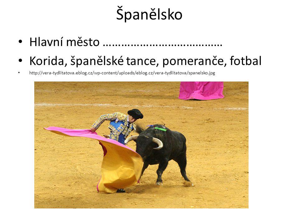 Španělsko Hlavní město ………………………………… Korida, španělské tance, pomeranče, fotbal http://vera-tydlitatova.eblog.cz/wp-content/uploads/eblog.cz/vera-tydl