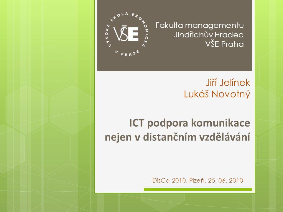 ICT podpora komunikace nejen v distančním vzdělávání DisCo 2010, Plzeň, 25. 06. 2010 Jiří Jelínek Lukáš Novotný Fakulta managementu Jindřichův Hradec